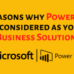 5 Reasons why Power BI be considered as your Business Solution?